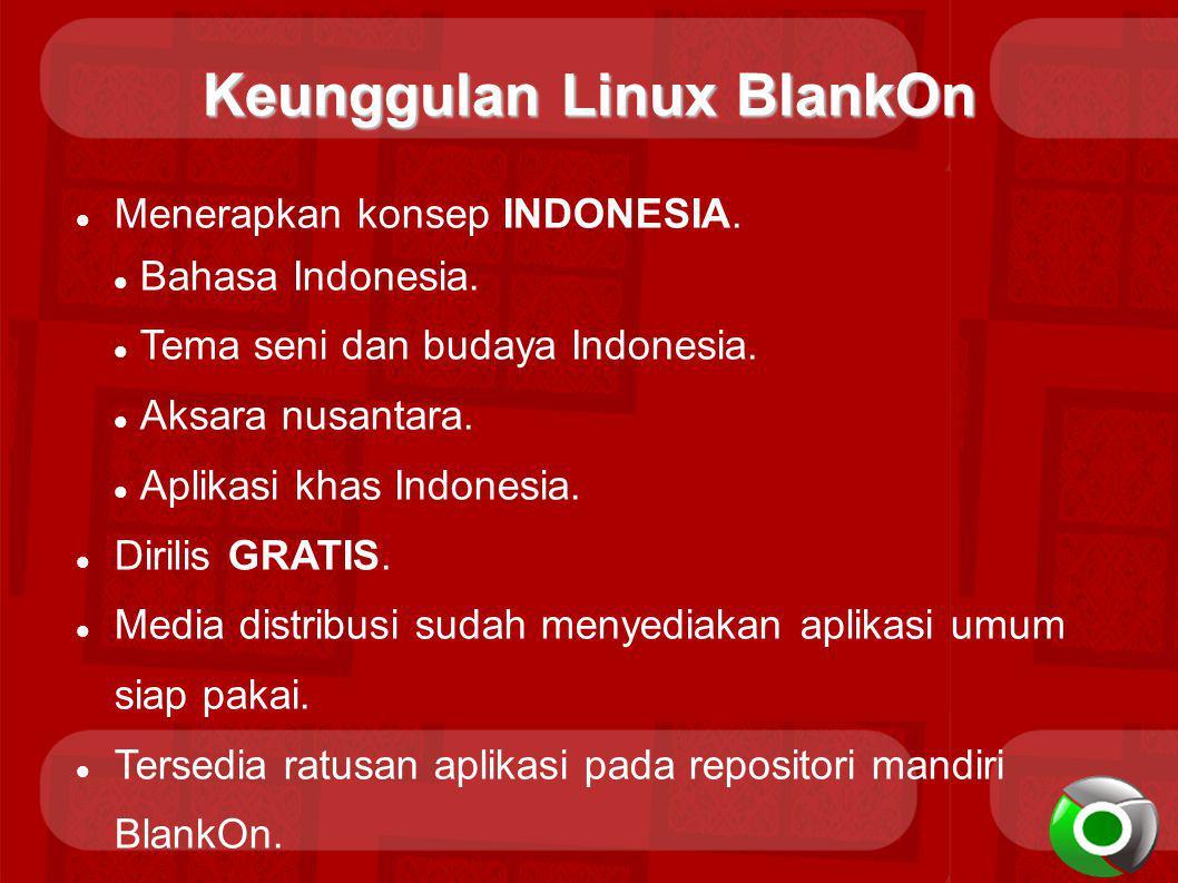 Keunggulan Linux BlankOn Menerapkan konsep INDONESIA. Bahasa Indonesia. Tema seni dan budaya Indonesia. Aksara nusantara. Aplikasi khas Indonesia. Dir