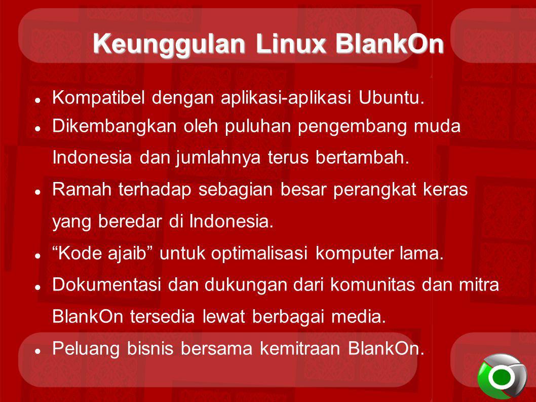 Keunggulan Linux BlankOn Kompatibel dengan aplikasi-aplikasi Ubuntu. Dikembangkan oleh puluhan pengembang muda Indonesia dan jumlahnya terus bertambah