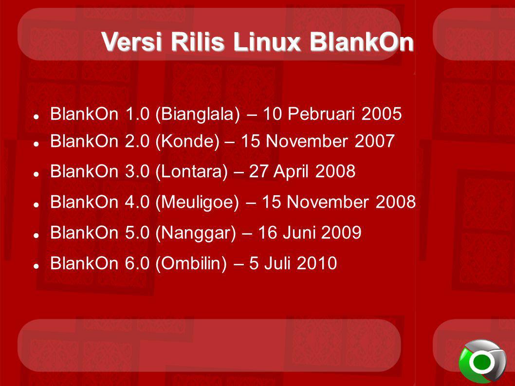 Versi Rilis Linux BlankOn BlankOn 1.0 (Bianglala) – 10 Pebruari 2005 BlankOn 2.0 (Konde) – 15 November 2007 BlankOn 3.0 (Lontara) – 27 April 2008 BlankOn 4.0 (Meuligoe) – 15 November 2008 BlankOn 5.0 (Nanggar) – 16 Juni 2009 BlankOn 6.0 (Ombilin) – 5 Juli 2010
