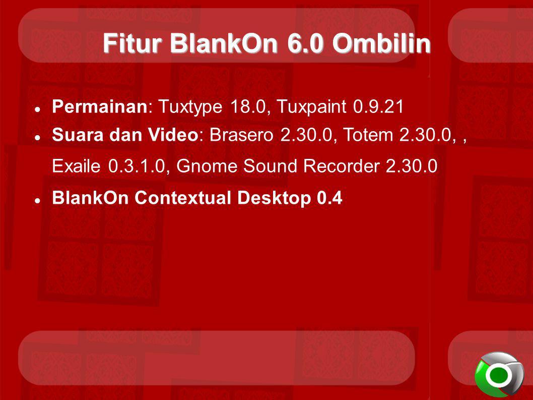 Fitur BlankOn 6.0 Ombilin Permainan: Tuxtype 18.0, Tuxpaint 0.9.21 Suara dan Video: Brasero 2.30.0, Totem 2.30.0,, Exaile 0.3.1.0, Gnome Sound Recorde