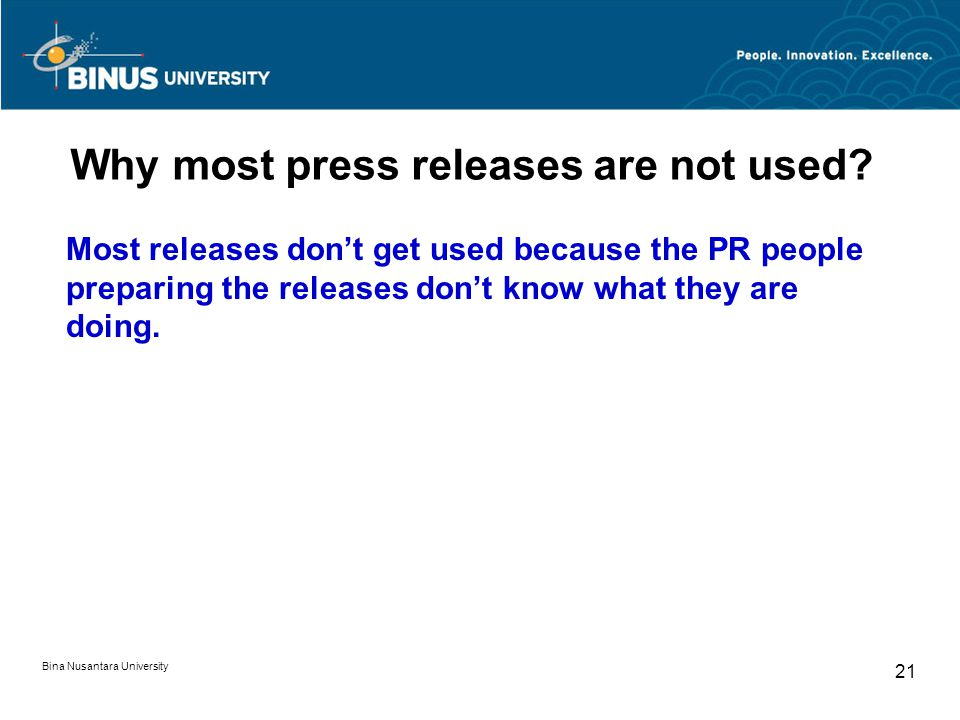 Why most press releases are not used? Most releases don't get used because the PR people preparing the releases don't know what they are doing. Bina N