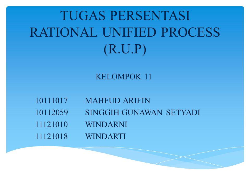 TUGAS PERSENTASI RATIONAL UNIFIED PROCESS (R.U.P) KELOMPOK 11 10111017MAHFUD ARIFIN 10112059SINGGIH GUNAWAN SETYADI 11121010WINDARNI 11121018WINDARTI