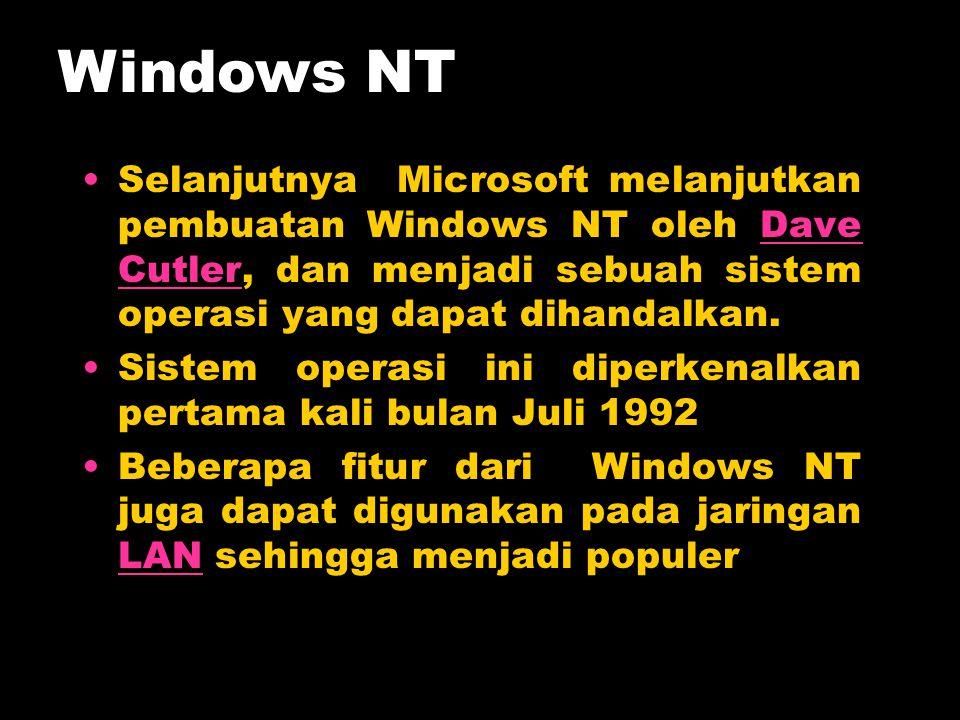 Selanjutnya Microsoft melanjutkan pembuatan Windows NT oleh Dave Cutler, dan menjadi sebuah sistem operasi yang dapat dihandalkan.Dave Cutler Sistem o