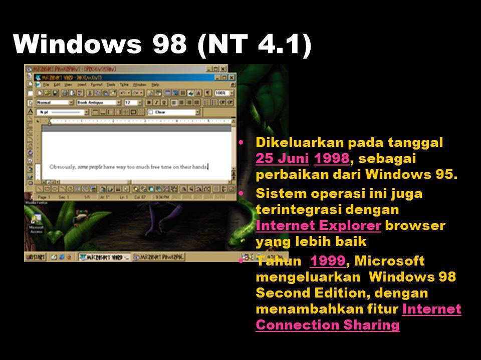 Windows 98 (NT 4.1) Dikeluarkan pada tanggal 25 Juni 1998, sebagai perbaikan dari Windows 95. 25 Juni1998 Sistem operasi ini juga terintegrasi dengan