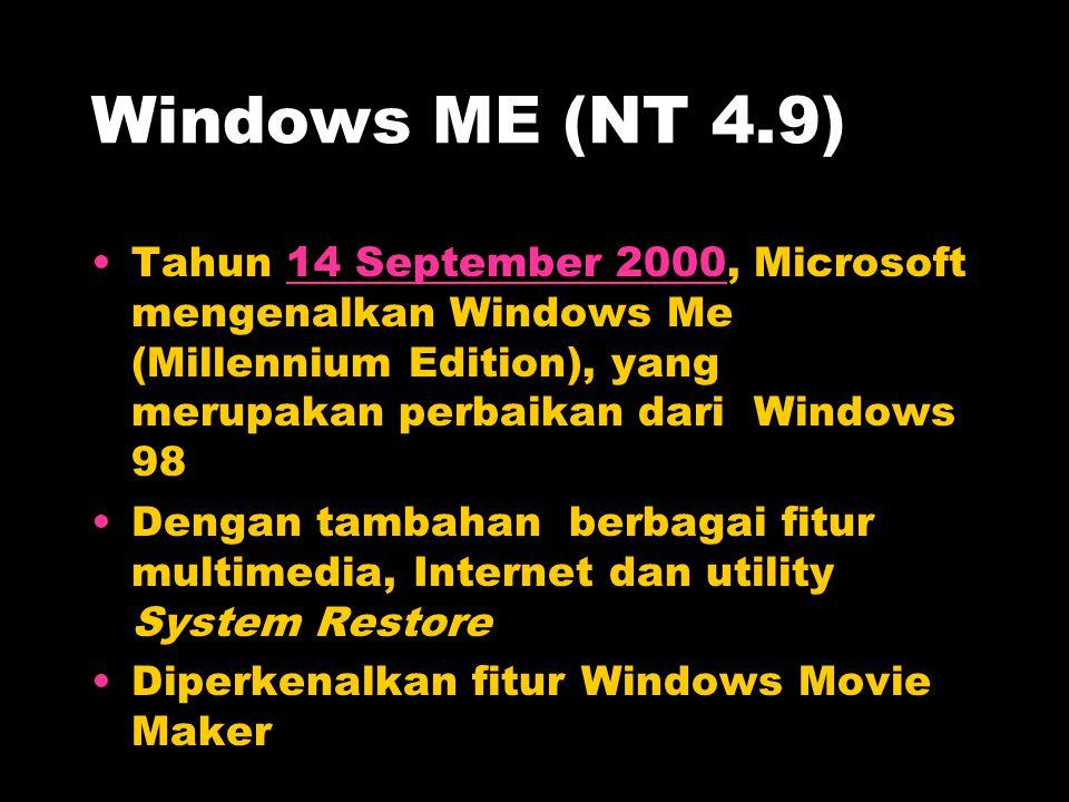 Windows ME (NT 4.9) Tahun 14 September 2000, Microsoft mengenalkan Windows Me (Millennium Edition), yang merupakan perbaikan dari Windows 9814 Septemb