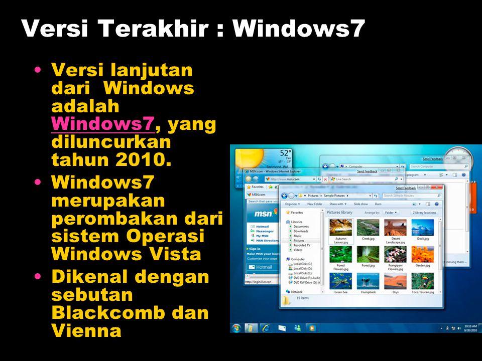 Versi Terakhir : Windows7 Versi lanjutan dari Windows adalah Windows7, yang diluncurkan tahun 2010. Windows7 Windows7 merupakan perombakan dari sistem