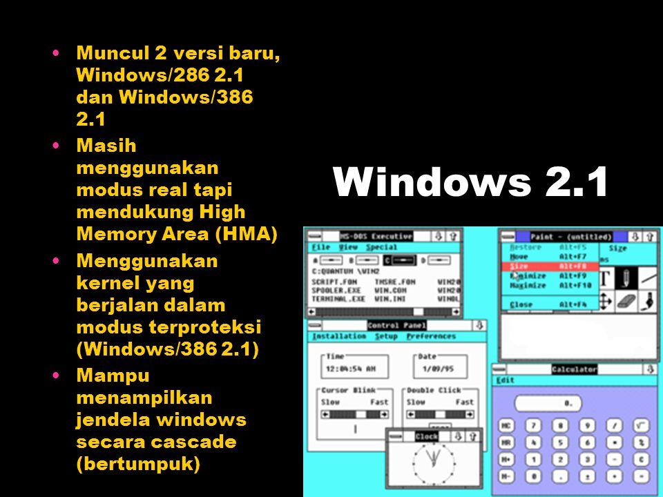 Muncul 2 versi baru, Windows/286 2.1 dan Windows/386 2.1 Masih menggunakan modus real tapi mendukung High Memory Area (HMA) Menggunakan kernel yang be