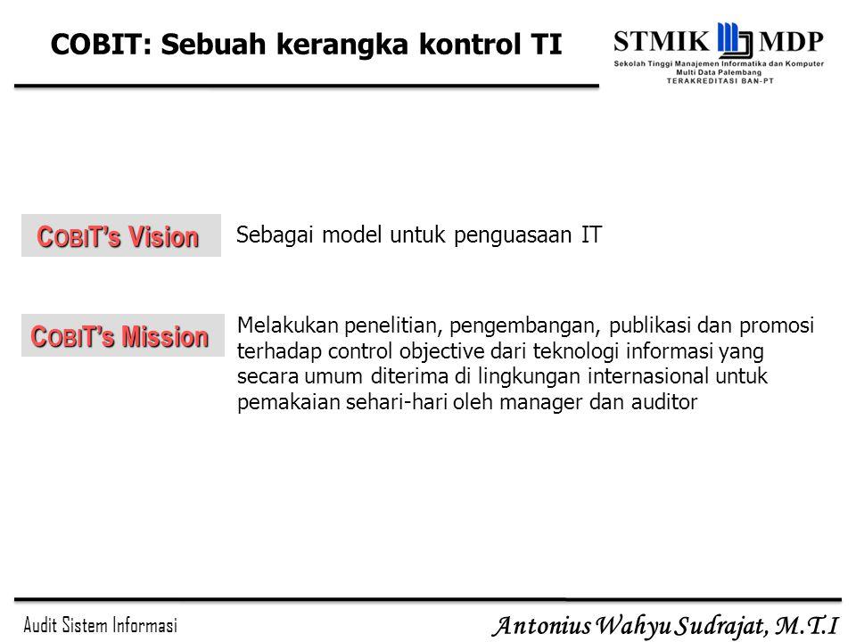 Audit Sistem Informasi Antonius Wahyu Sudrajat, M.T.I C OBI T's Mission C OBI T's Vision C OBI T's Vision Melakukan penelitian, pengembangan, publikas