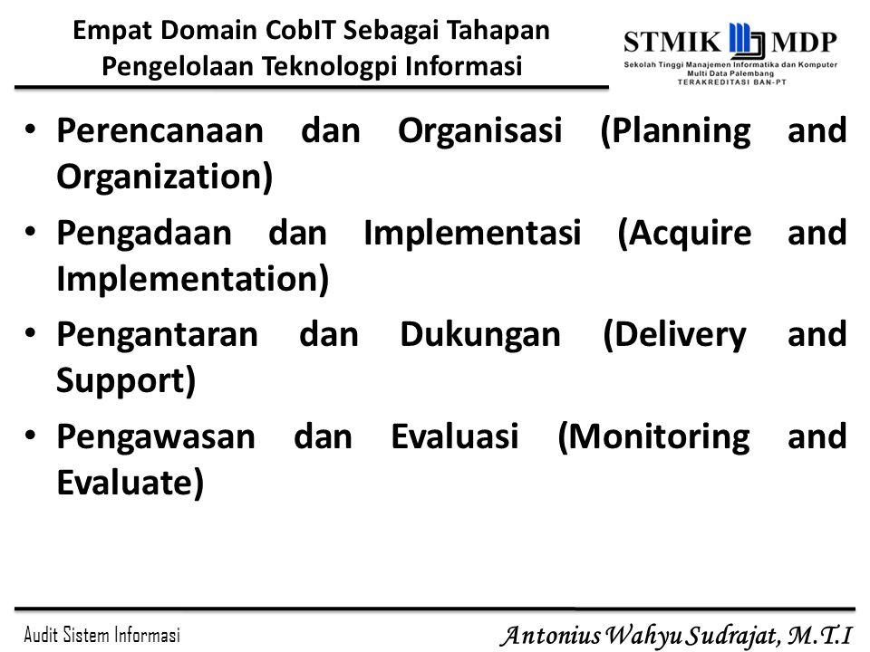 Audit Sistem Informasi Antonius Wahyu Sudrajat, M.T.I Empat Domain CobIT Sebagai Tahapan Pengelolaan Teknologpi Informasi Perencanaan dan Organisasi (