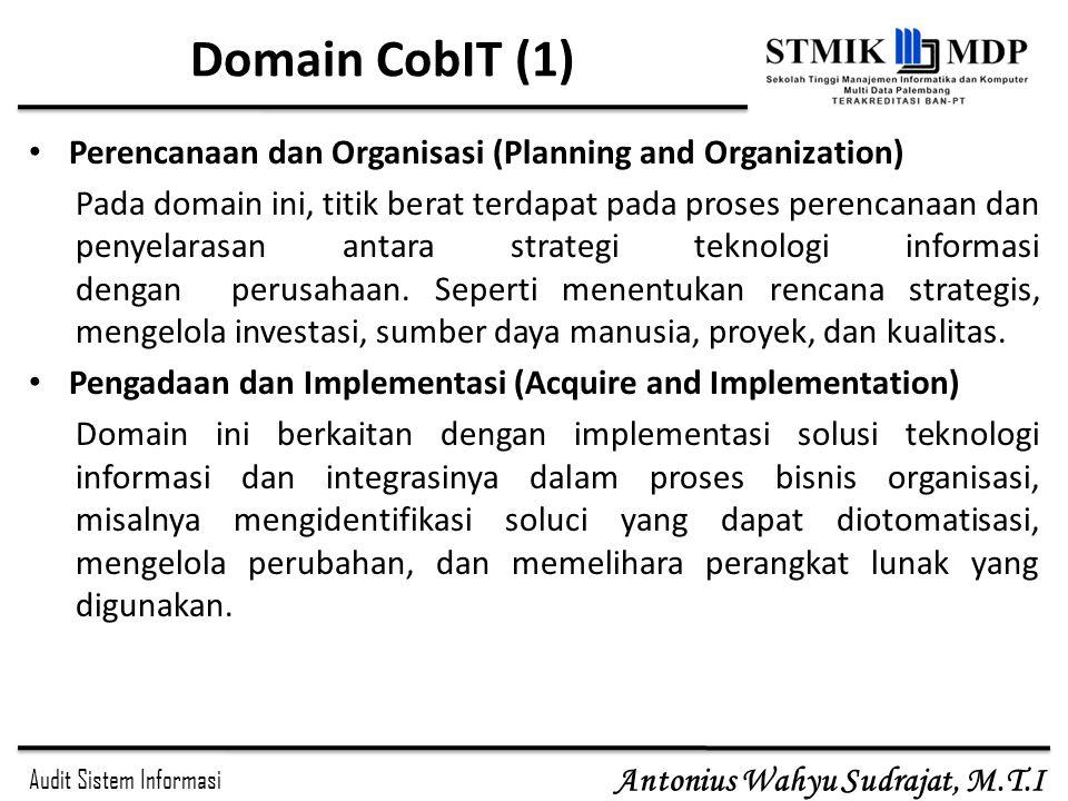 Audit Sistem Informasi Antonius Wahyu Sudrajat, M.T.I Domain CobIT (1) Perencanaan dan Organisasi (Planning and Organization) Pada domain ini, titik b
