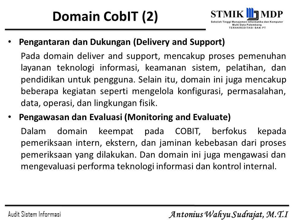 Audit Sistem Informasi Antonius Wahyu Sudrajat, M.T.I Domain CobIT (2) Pengantaran dan Dukungan (Delivery and Support) Pada domain deliver and support