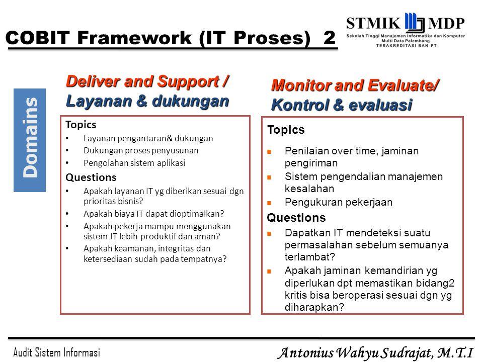 Audit Sistem Informasi Antonius Wahyu Sudrajat, M.T.I Topics Layanan pengantaran& dukungan Dukungan proses penyusunan Pengolahan sistem aplikasi Quest