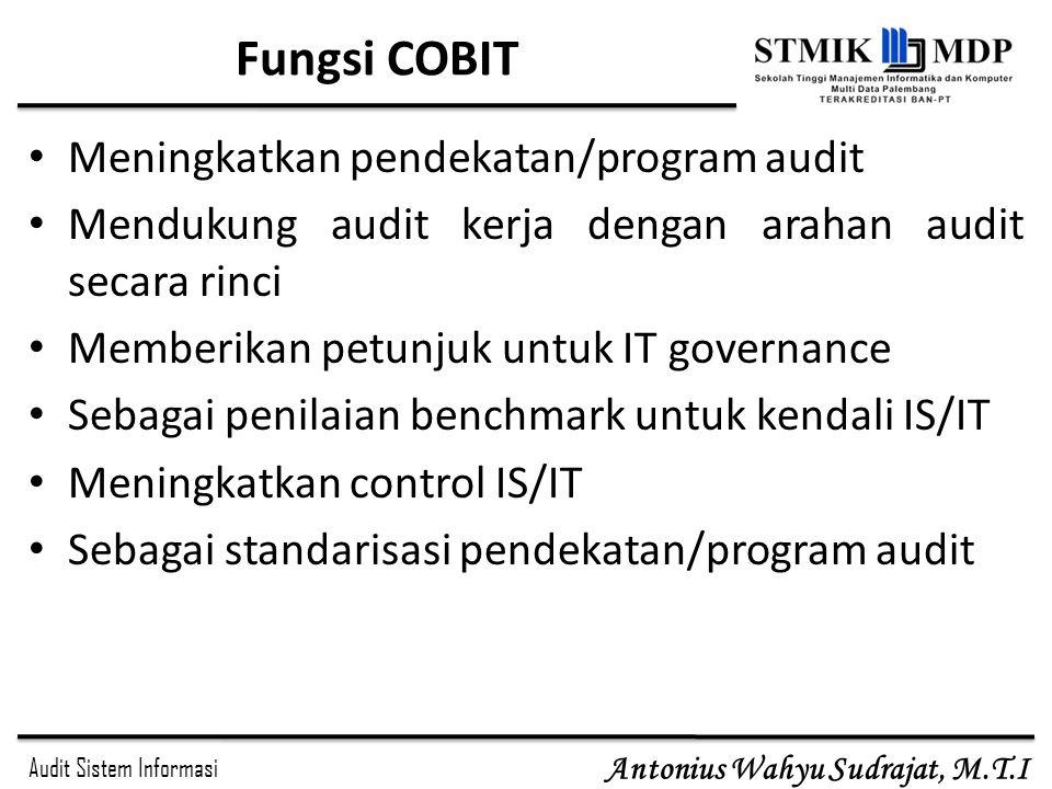 Audit Sistem Informasi Antonius Wahyu Sudrajat, M.T.I Fungsi COBIT Meningkatkan pendekatan/program audit Mendukung audit kerja dengan arahan audit sec
