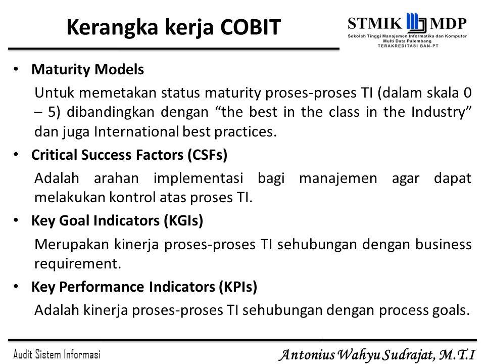 Audit Sistem Informasi Antonius Wahyu Sudrajat, M.T.I Kerangka kerja COBIT Maturity Models Untuk memetakan status maturity proses-proses TI (dalam ska