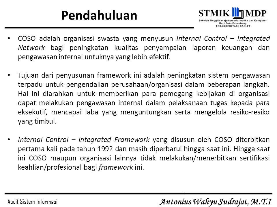 Audit Sistem Informasi Antonius Wahyu Sudrajat, M.T.I Pendahuluan COSO adalah organisasi swasta yang menyusun Internal Control – Integrated Network ba