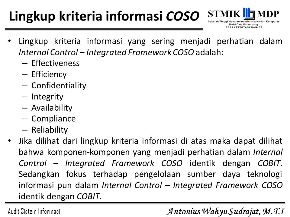 Audit Sistem Informasi Antonius Wahyu Sudrajat, M.T.I Lingkup kriteria informasi COSO Lingkup kriteria informasi yang sering menjadi perhatian dalam I