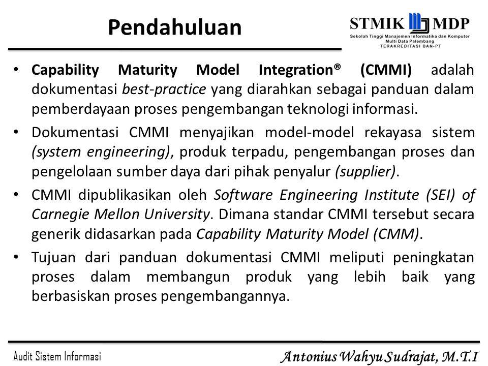 Audit Sistem Informasi Antonius Wahyu Sudrajat, M.T.I Pendahuluan Capability Maturity Model Integration® (CMMI) adalah dokumentasi best-practice yang