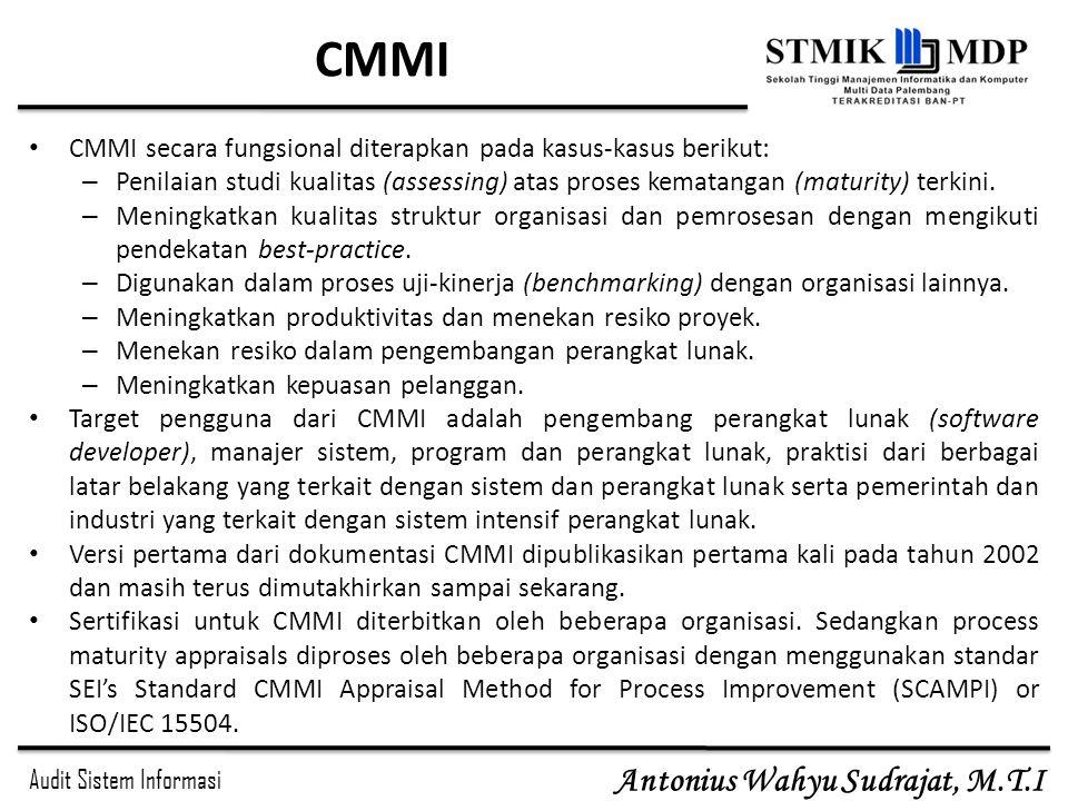 Audit Sistem Informasi Antonius Wahyu Sudrajat, M.T.I CMMI CMMI secara fungsional diterapkan pada kasus-kasus berikut: – Penilaian studi kualitas (ass
