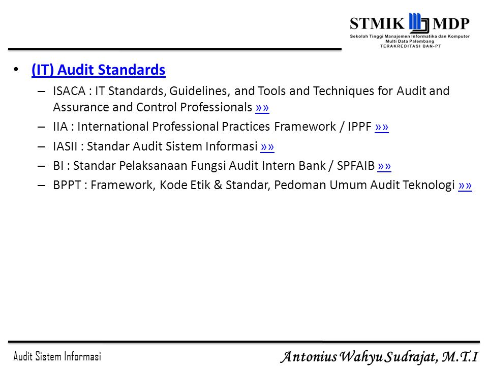 Audit Sistem Informasi Antonius Wahyu Sudrajat, M.T.I (IT) Audit Standards – ISACA : IT Standards, Guidelines, and Tools and Techniques for Audit and