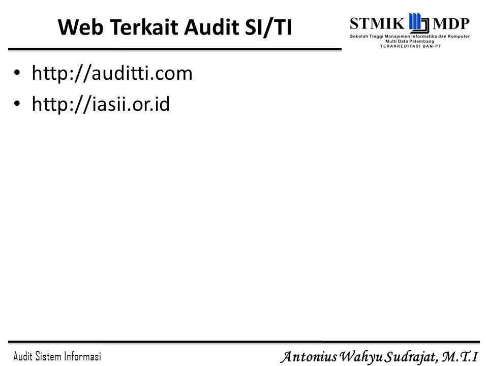 Audit Sistem Informasi Antonius Wahyu Sudrajat, M.T.I Web Terkait Audit SI/TI http://auditti.com http://iasii.or.id