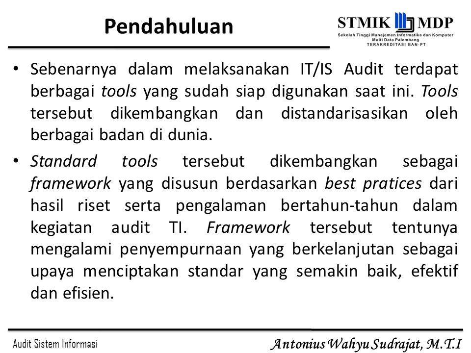 Audit Sistem Informasi Antonius Wahyu Sudrajat, M.T.I Pendahuluan Sebenarnya dalam melaksanakan IT/IS Audit terdapat berbagai tools yang sudah siap di