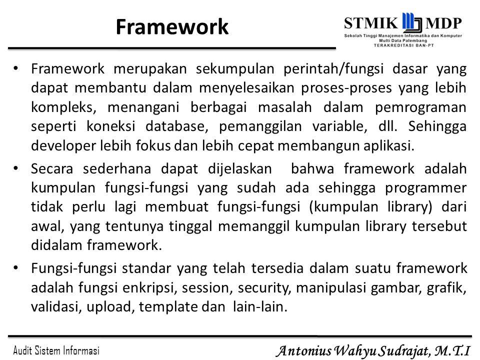 Audit Sistem Informasi Antonius Wahyu Sudrajat, M.T.I Framework Framework merupakan sekumpulan perintah/fungsi dasar yang dapat membantu dalam menyele