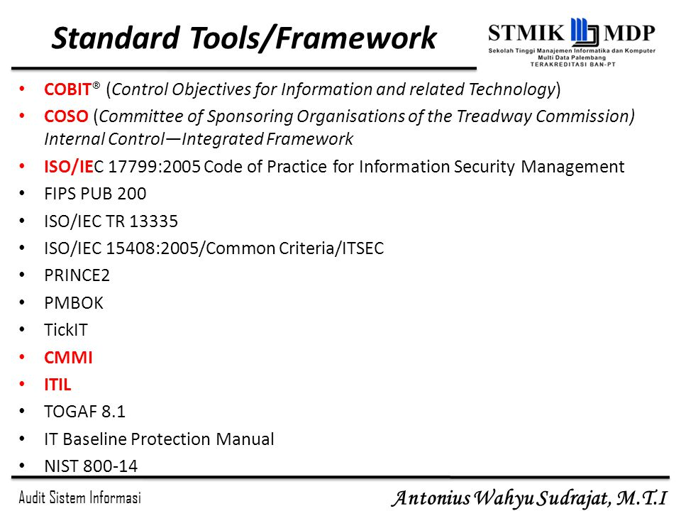 Audit Sistem Informasi Antonius Wahyu Sudrajat, M.T.I Standard Tools/Framework COBIT® (Control Objectives for Information and related Technology) COSO