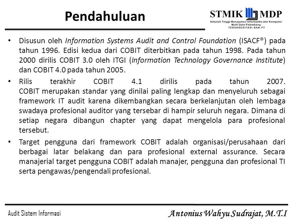 Audit Sistem Informasi Antonius Wahyu Sudrajat, M.T.I Pendahuluan Disusun oleh Information Systems Audit and Control Foundation (ISACF®) pada tahun 19