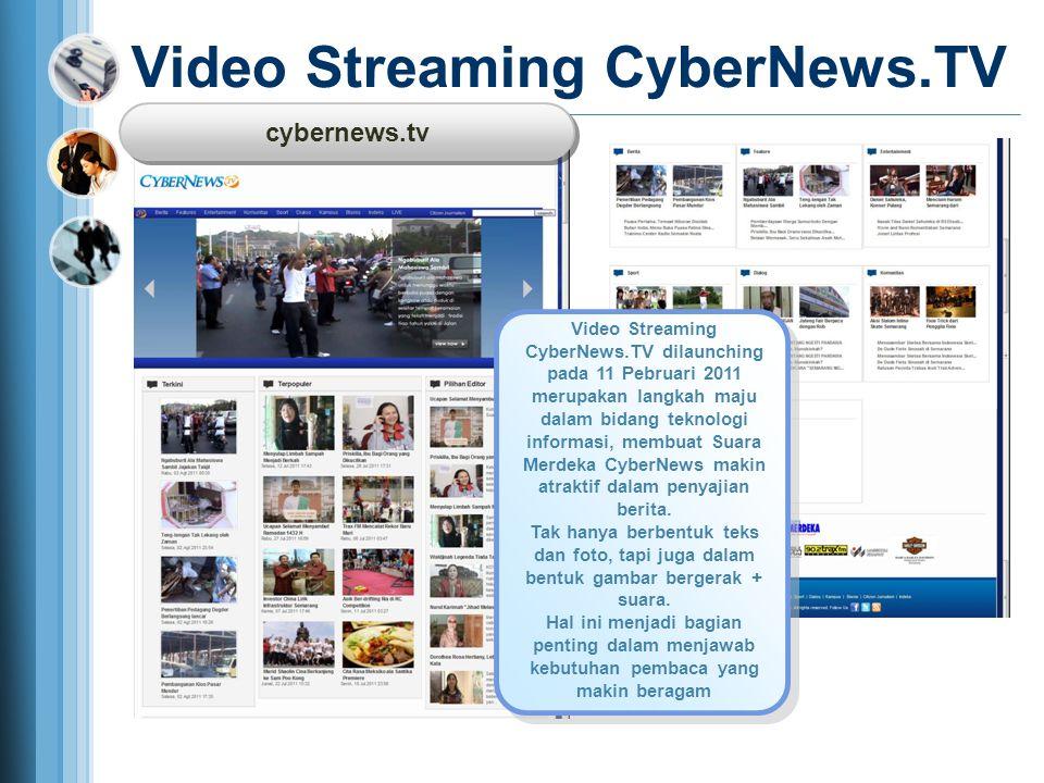 Video Streaming CyberNews.TV Video Streaming CyberNews.TV dilaunching pada 11 Pebruari 2011 merupakan langkah maju dalam bidang teknologi informasi, m
