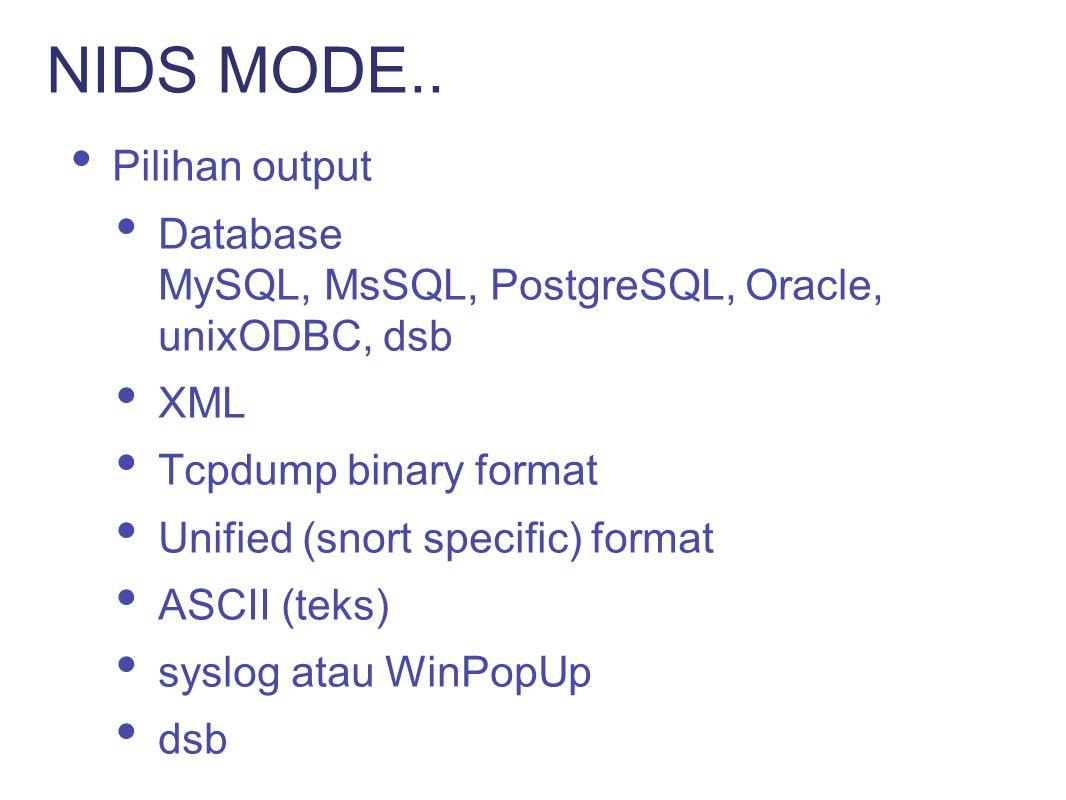 Memiliki rules yang sangat banyak yang digunakan sebagai signature dari detection engine Modus deteksi yang beragam Rules (signature) Statistical anomaly Protocol verification NIDS MODE..