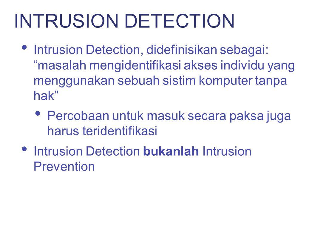 Kesuksesan Intrusion Detection tidak hanya tergantung kepada teknologi, namun juga kepada policy dan management Security policy mendefinisikan apa yang boleh atau tidak boleh dilakukan Notifikasi Koordinasi dalam memberikan respon POLICY