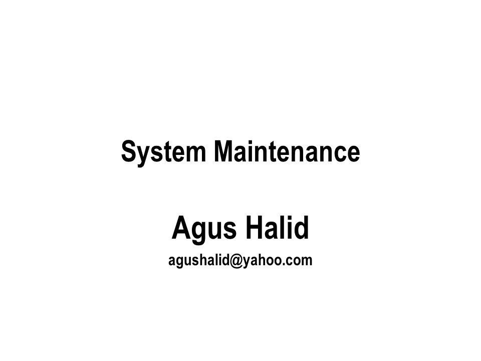 System Maintenance Agus Halid agushalid@yahoo.com