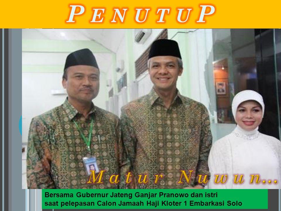 Bersama Gubernur Jateng Ganjar Pranowo dan istri saat pelepasan Calon Jamaah Haji Kloter 1 Embarkasi Solo