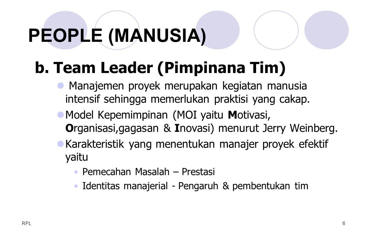 RPL6 b. Team Leader (Pimpinana Tim) Manajemen proyek merupakan kegiatan manusia intensif sehingga memerlukan praktisi yang cakap. Model Kepemimpinan (
