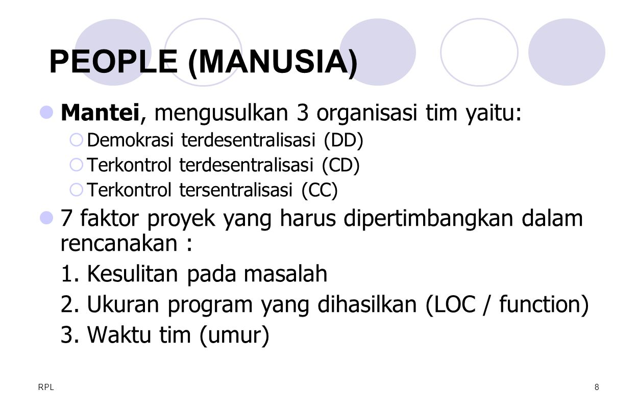 RPL8 Mantei, mengusulkan 3 organisasi tim yaitu:  Demokrasi terdesentralisasi (DD)  Terkontrol terdesentralisasi (CD)  Terkontrol tersentralisasi (