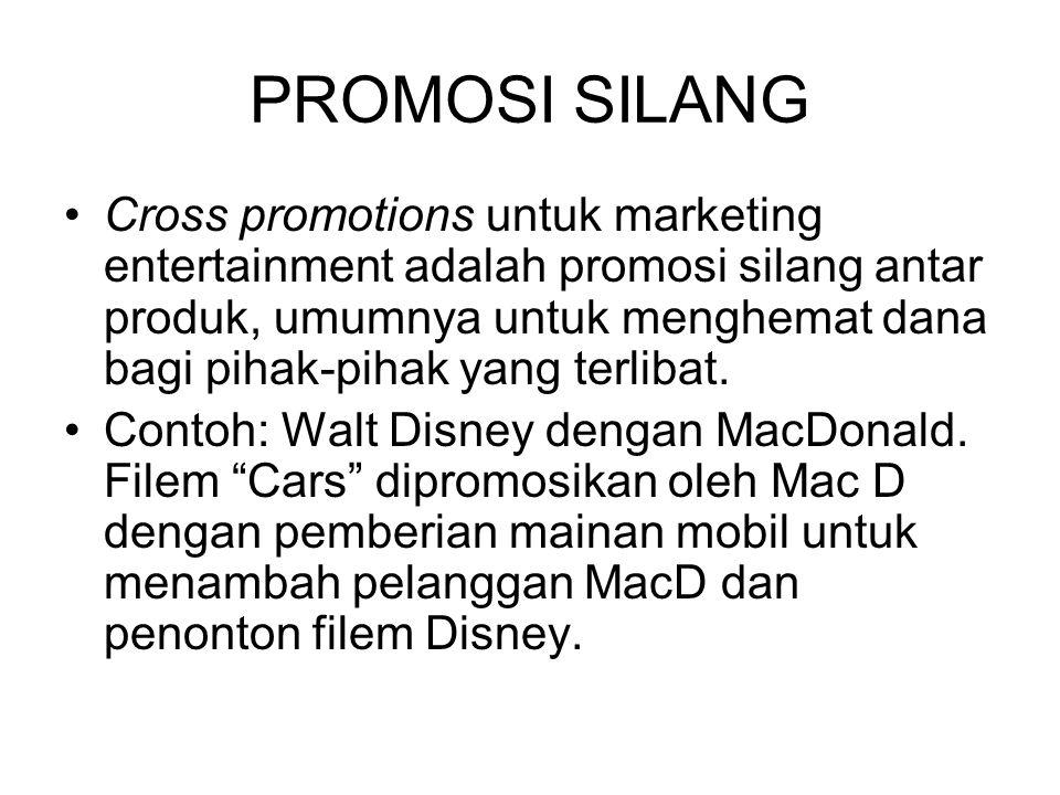 PROMOSI SILANG Cross promotions untuk marketing entertainment adalah promosi silang antar produk, umumnya untuk menghemat dana bagi pihak-pihak yang t