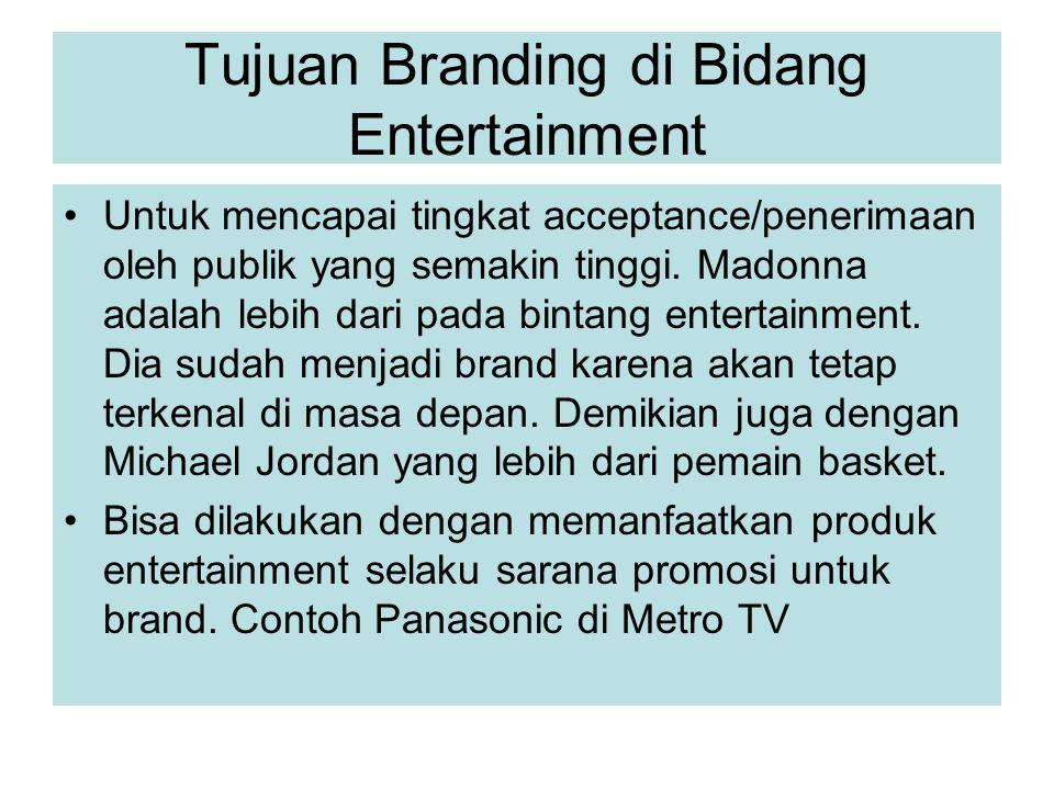 Tujuan Branding di Bidang Entertainment Untuk mencapai tingkat acceptance/penerimaan oleh publik yang semakin tinggi. Madonna adalah lebih dari pada b