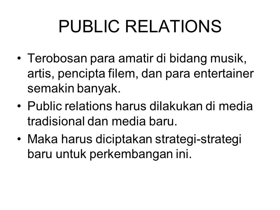 PUBLIC RELATIONS Terobosan para amatir di bidang musik, artis, pencipta filem, dan para entertainer semakin banyak. Public relations harus dilakukan d