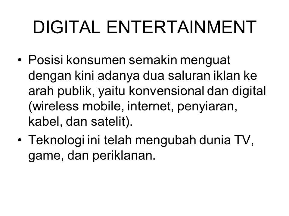 DIGITAL ENTERTAINMENT Posisi konsumen semakin menguat dengan kini adanya dua saluran iklan ke arah publik, yaitu konvensional dan digital (wireless mo