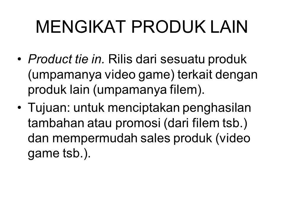 MENGIKAT PRODUK LAIN Product tie in. Rilis dari sesuatu produk (umpamanya video game) terkait dengan produk lain (umpamanya filem). Tujuan: untuk menc