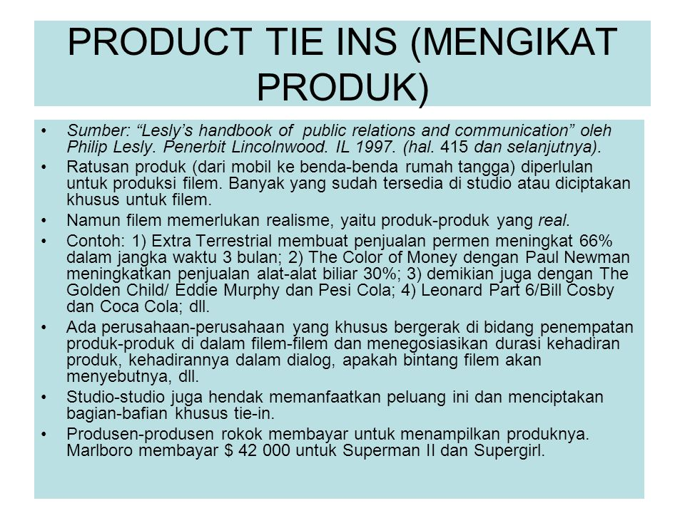 "PRODUCT TIE INS (MENGIKAT PRODUK) Sumber: ""Lesly's handbook of public relations and communication"" oleh Philip Lesly. Penerbit Lincolnwood. IL 1997. ("