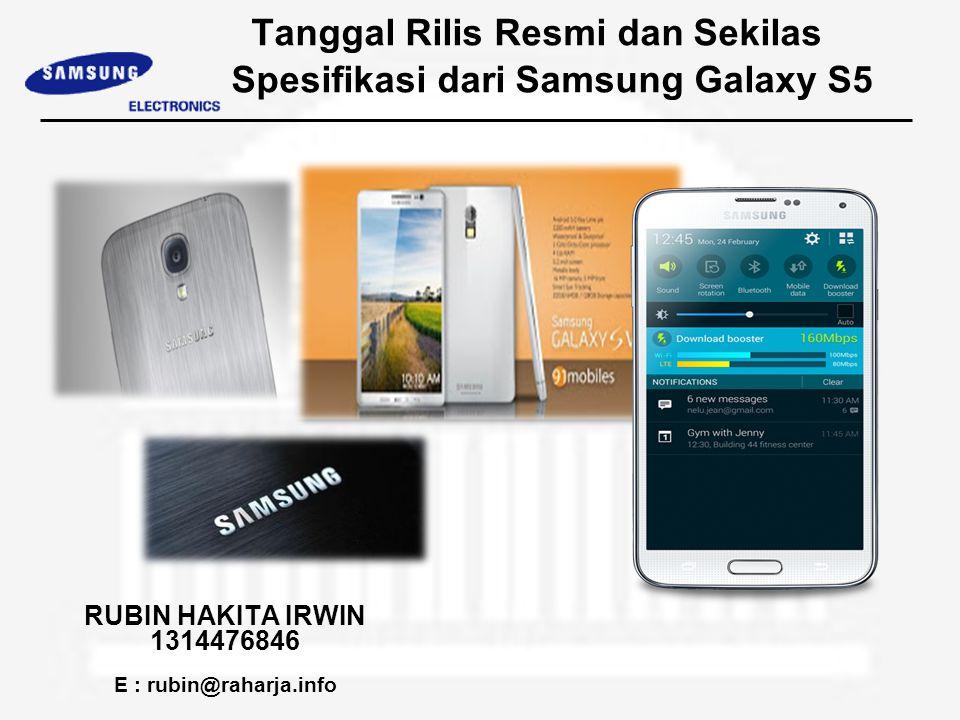 Tanggal Rilis Resmi dan Sekilas Spesifikasi dari Samsung Galaxy S5 RUBIN HAKITA IRWIN 1314476846 E : rubin@raharja.info