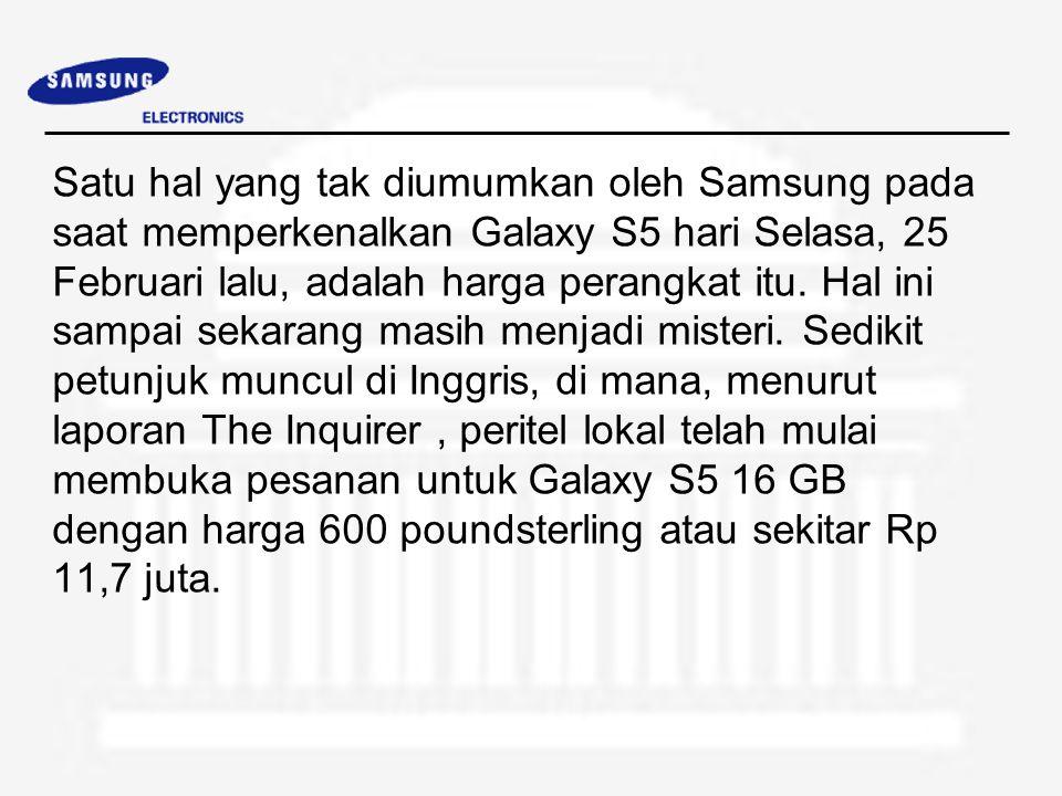 Satu hal yang tak diumumkan oleh Samsung pada saat memperkenalkan Galaxy S5 hari Selasa, 25 Februari lalu, adalah harga perangkat itu. Hal ini sampai