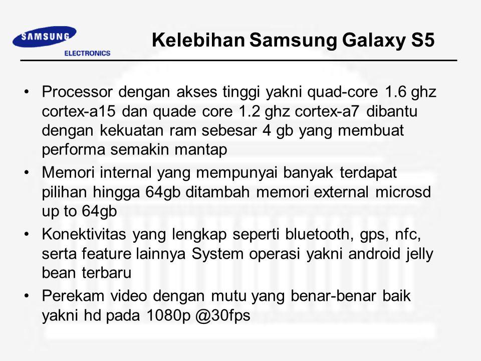Kelebihan Samsung Galaxy S5 Processor dengan akses tinggi yakni quad-core 1.6 ghz cortex-a15 dan quade core 1.2 ghz cortex-a7 dibantu dengan kekuatan