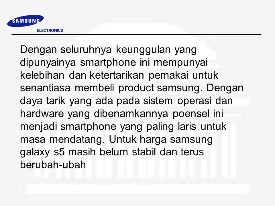 Dengan seluruhnya keunggulan yang dipunyainya smartphone ini mempunyai kelebihan dan ketertarikan pemakai untuk senantiasa membeli product samsung.