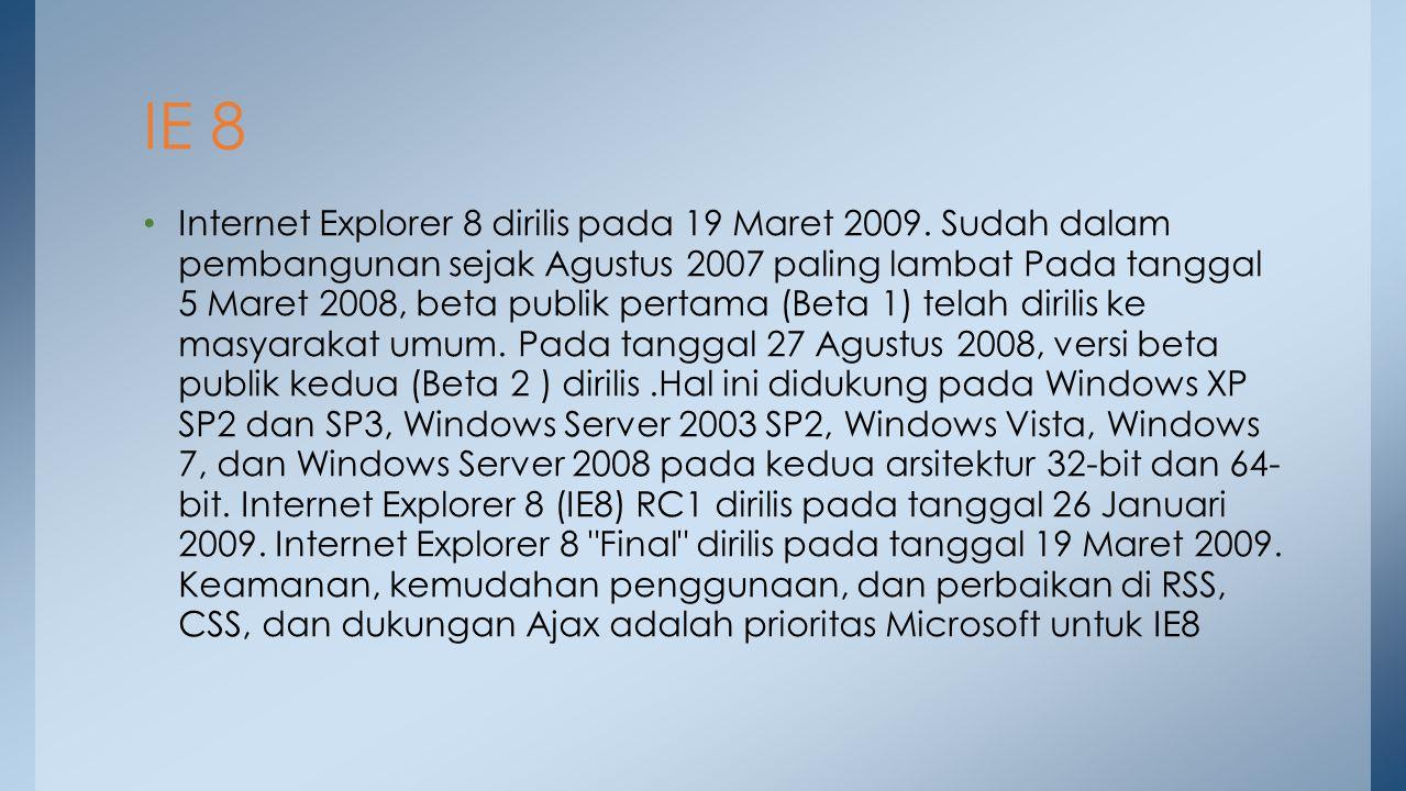 Internet Explorer 8 dirilis pada 19 Maret 2009. Sudah dalam pembangunan sejak Agustus 2007 paling lambat Pada tanggal 5 Maret 2008, beta publik pertam