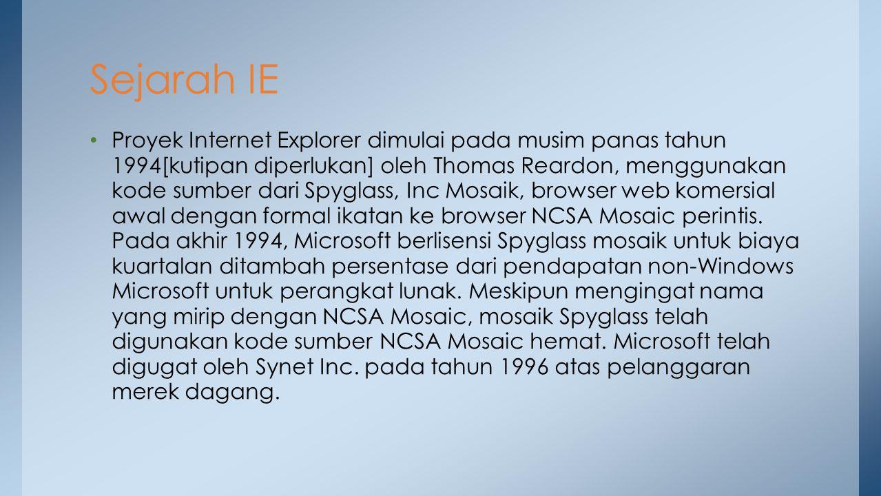 Proyek Internet Explorer dimulai pada musim panas tahun 1994[kutipan diperlukan] oleh Thomas Reardon, menggunakan kode sumber dari Spyglass, Inc Mosai