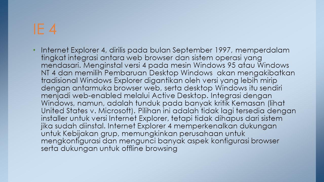 Internet Explorer 5, diluncurkan pada 18 Maret 1999, dan kemudian disertakan dengan Windows 98 Second Edition dan dibundel dengan Office 2000, adalah rilis yang signifikan lain yang didukung bi-directional teks, ruby karakter, XML, XSLT, dan kemampuan untuk menyimpan halaman web dalam MHTML format.