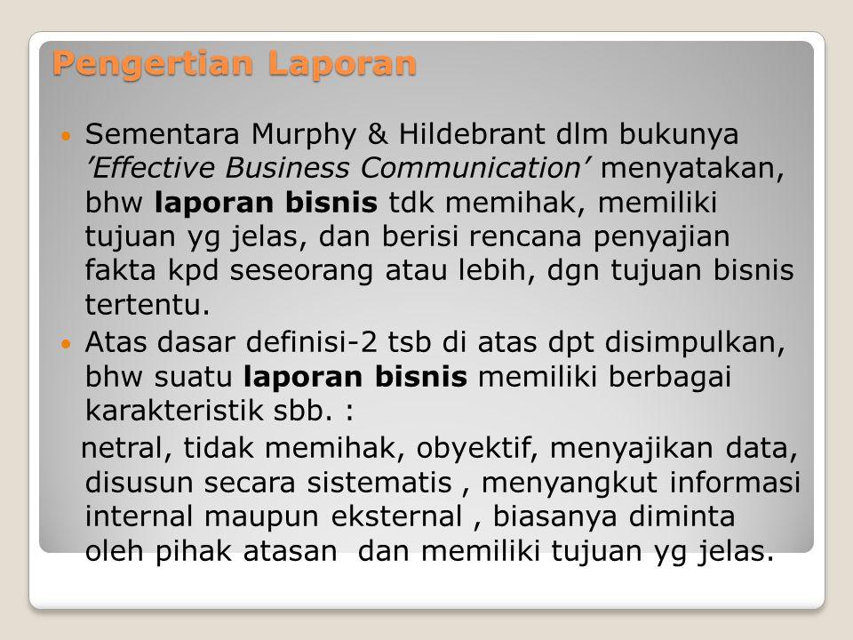 Pengertian Laporan Sementara Murphy & Hildebrant dlm bukunya 'Effective Business Communication' menyatakan, bhw laporan bisnis tdk memihak, memiliki tujuan yg jelas, dan berisi rencana penyajian fakta kpd seseorang atau lebih, dgn tujuan bisnis tertentu.