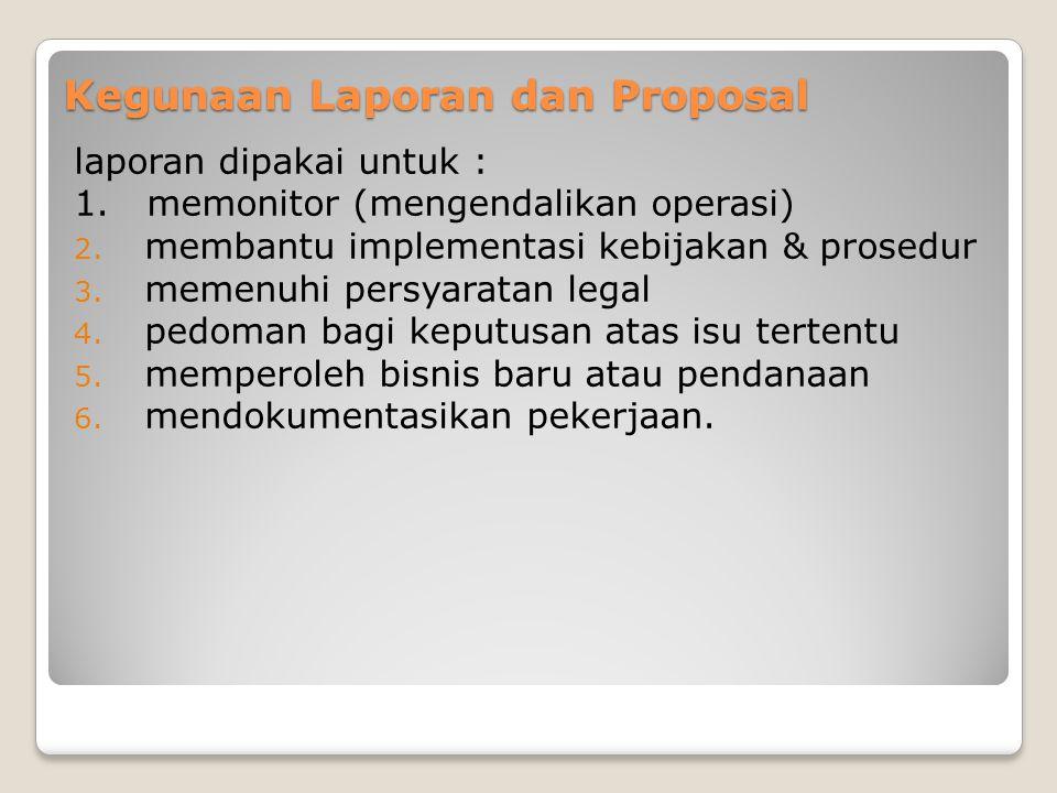 Kegunaan Laporan dan Proposal laporan dipakai untuk : 1.